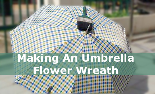 How To Turn A Disused Umbrella Into A Door Wreath