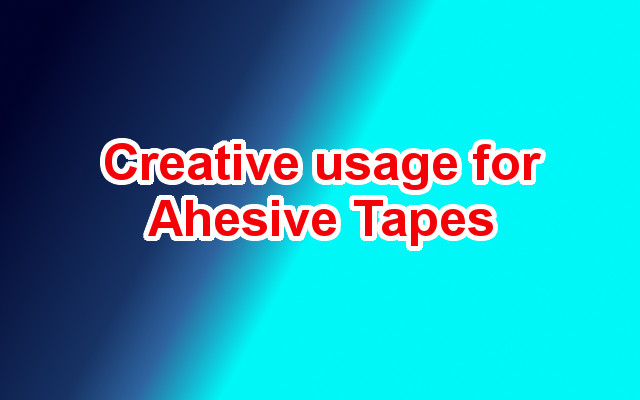 Creative Uses of The Humble Adhesive Tape