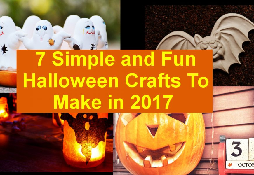 7 Simple and Fun Halloween Crafts To Make in 2017
