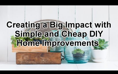 Creating a Big Impact with Simple and Cheap DIY Home Improvements
