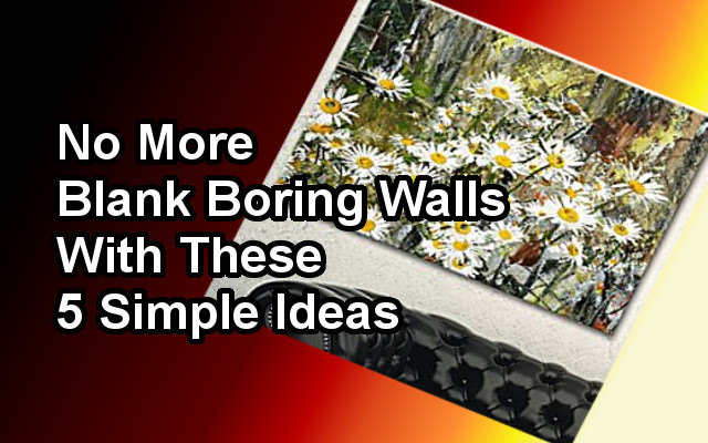 No More Blank Boring Walls With These 5 Simple Ideas