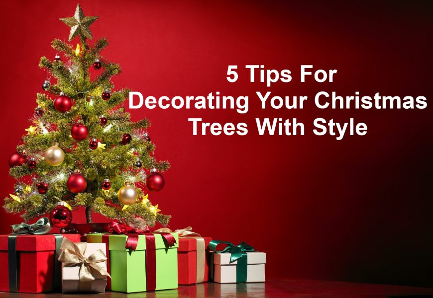 5 Tips For Decorating Your Christmas Trees With Style