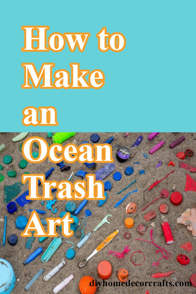 How make Ocean Trash Art