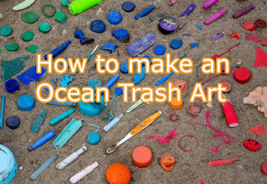 How to Make an Ocean Trash Art